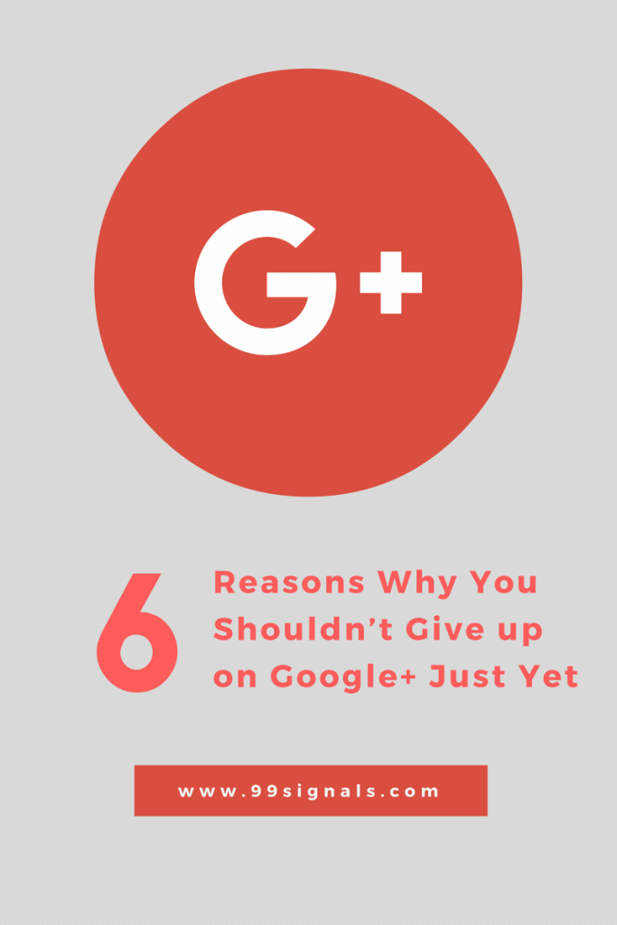 6 Reasons Why You Shouldn't Give up on Google+ Just Yet