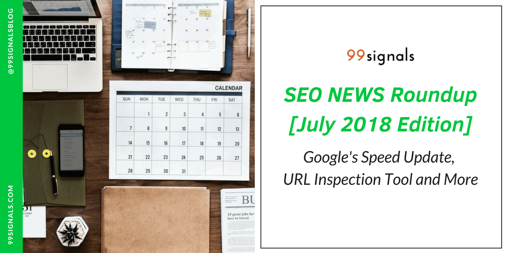 SEO News Roundup by 99signals - July 2018 Edition