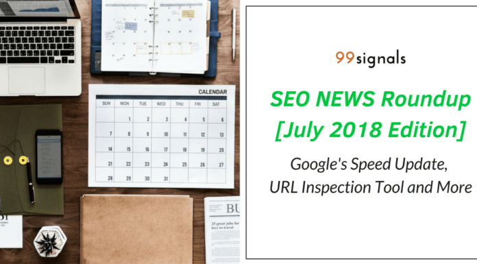 SEO News Roundup by 99signals - July2018