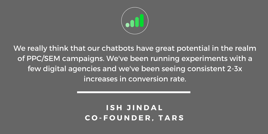 Ish Jindal: We really think that our chatbots have great potential in the realm of PPC/SEM campaigns.