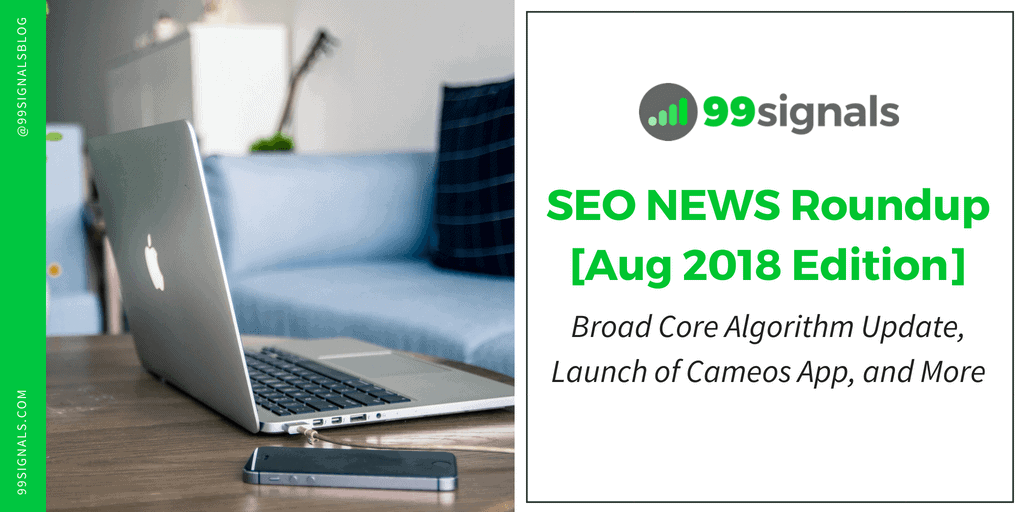 SEO News Roundup [August 2018 Edition] - Broad Core Algorithm Update, Launch of Cameos App, and More