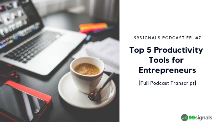 [99signals Podcast Ep #7] Top 5 Productivity Tools for Entrepreneurs