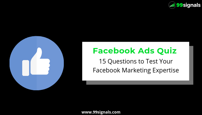 Facebook Ads Quiz: 15 Questions to Test Your Expertise of Facebook Ads