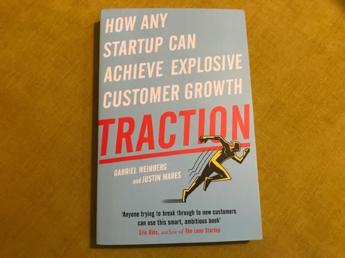Traction: How Any Startup Can Achieve Explosive Customer Growth by Gabriel Weinberg and Justin Mares